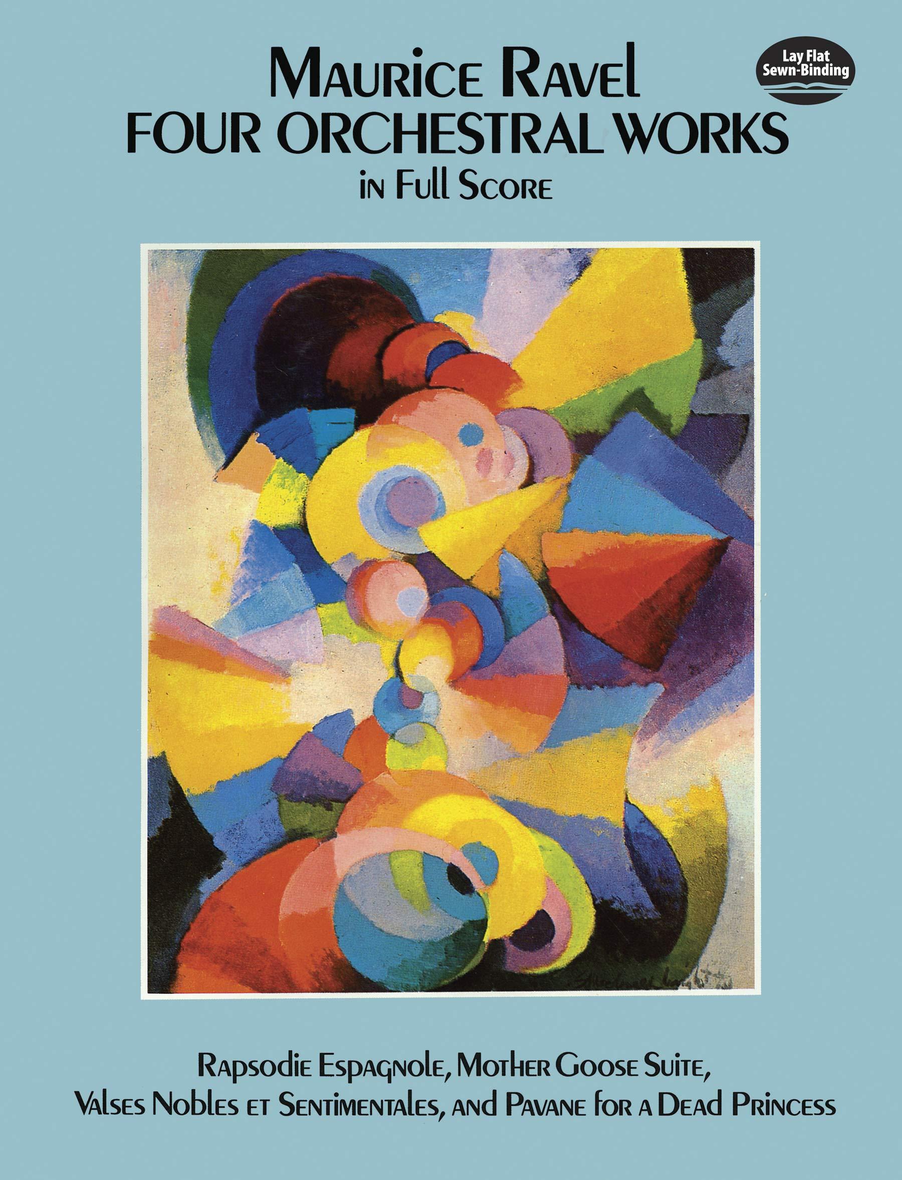Four Orchestral Works in Full Score: Rapsodie Espagnole, Mother Goose  Suite, Valses Nobles Et Sentimentales, and Pavane for a Dead Princess  (Dover Music ...