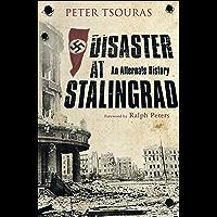 Disaster at Stalingrad: An Alternate History (English Edition)
