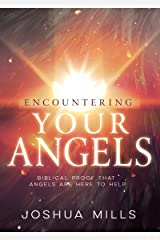Encountering Your Angels: Biblical Proof That Angels Are Here to Help Kindle Edition