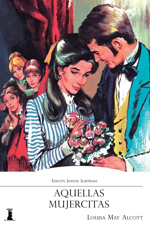 Aquellas Mujercitas Edición Juvenil Ilustrada Spanish Edition Alcott Louisa May 9781979365468 Books