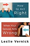 How To Act Right When Your Spouse
