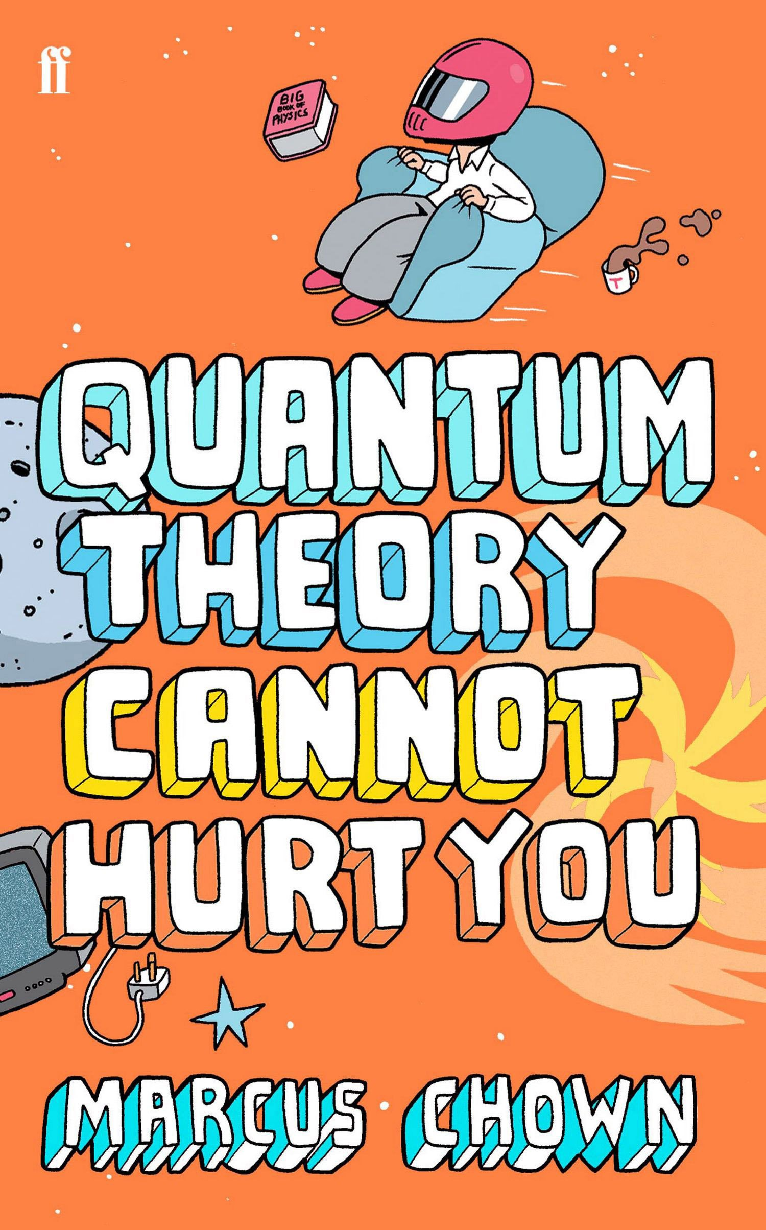 Quantum Theory Cannot Hurt You: A Guide to the Universe: Amazon co