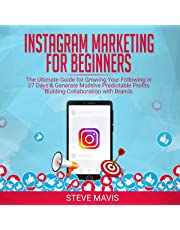 Instagram Marketing for Beginners: The Ultimate Guide for Growing Your Following in 27 Days & Generate Massive Predictable Profits Building Collaboration with Brands