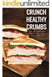 Crunch Healthy Crumbs: The 30 Yummiest Panini Recipes