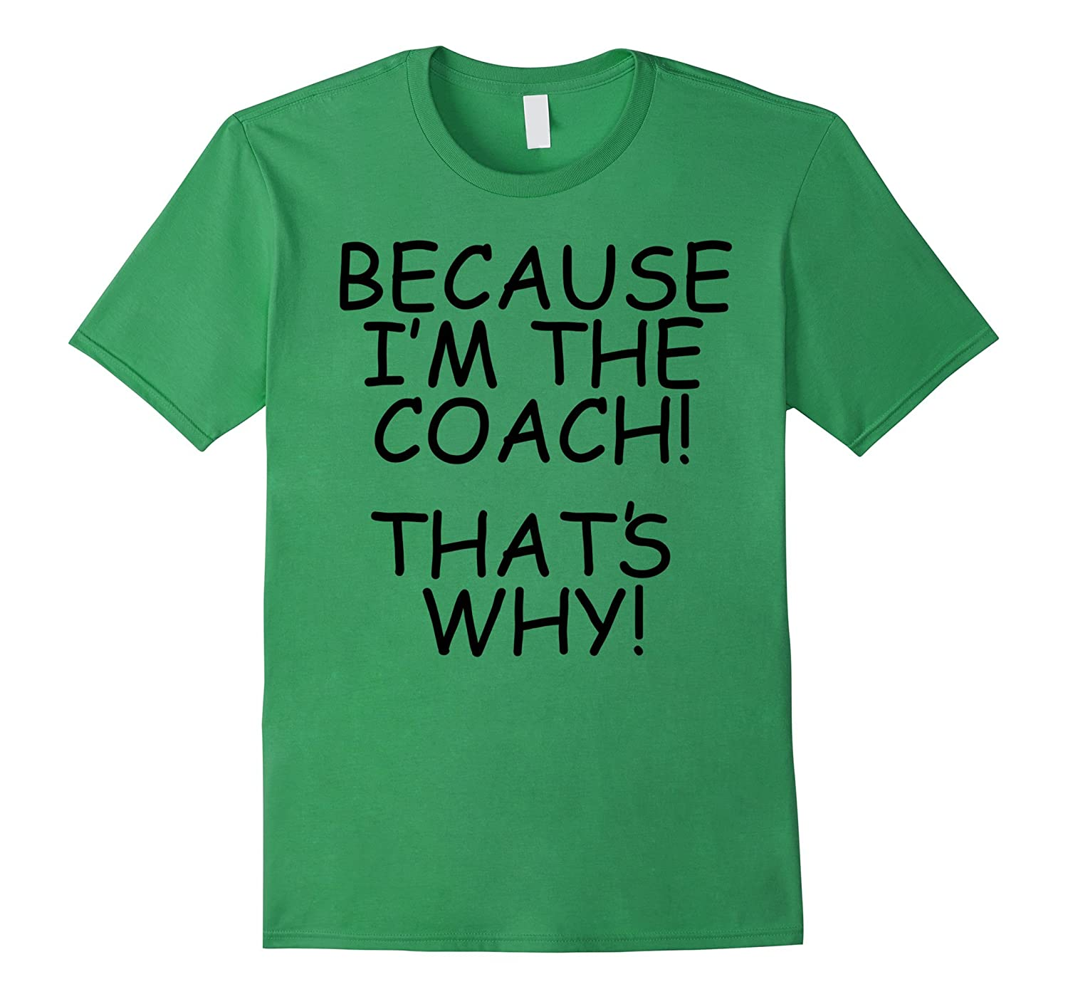 Because Im The Coach Thats Why T-Shirt For CoachTrainer-CD