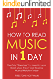 How to Read Music: In 1 Day - The Only 7 Exercises You Need to Learn Sheet Music Theory and Reading Musical Notation Today (Music Best Seller Book 2)