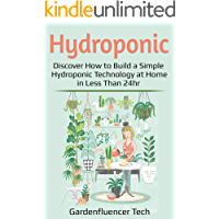 Hydroponic: Discover How to Build a Simple Hydroponic Technology at Home in Less Than 24hr (DIY Home Gardening Book 1)