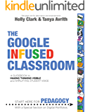 The Google Infused Classroom: A Guidebook to Making Thinking Visible and Amplifying Student Voice