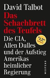 Das Schachbrett des Teufels: Dia CIA, Allen Dulles und der Aufstieg Amerikas heimlicher Regierung (German Edition)
