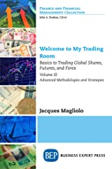 Welcome to My Trading Room, Volume III: Basics to Trading Global Shares, Futures, and Forex–Advanced Methodologies and Strategies Kindle Edition