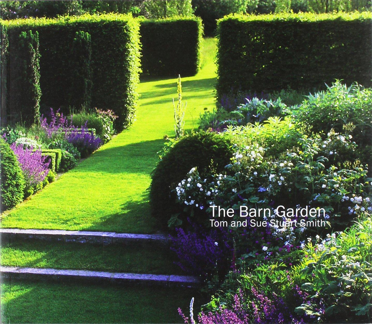 The Barn Garden: Making A Place: Tom Stuart Smith, Sue Stuart Smith:  9780956864000: Amazon.com: Books