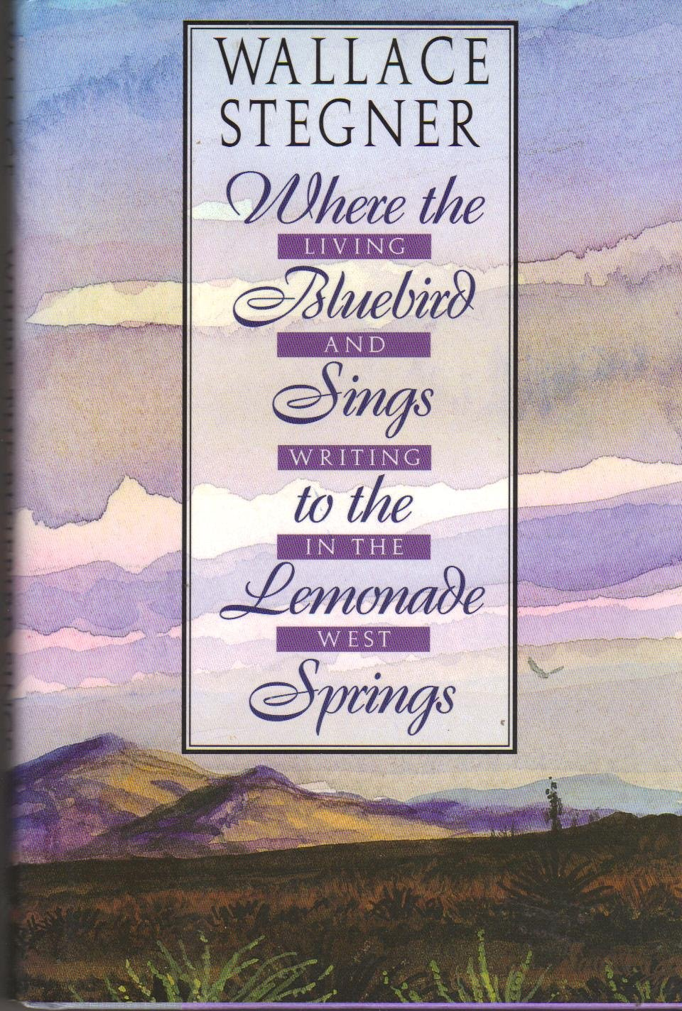 Where the Bluebird Sings to the Lemonade Springs, Stegner, Wallace