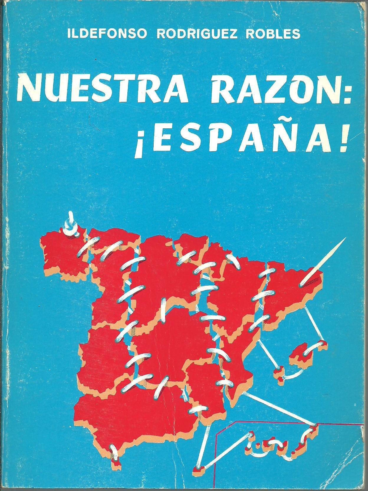 NUESTRA RAZON: ESPAÑA.: Amazon.es: Ildefonso Rodriguez Robles: Libros