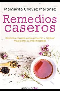Remedios caseros: Sencillos consejos para prevenir y mejorar malestares o enfermedades (Spanish Edition)