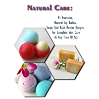 Natural Care: 91 Awesome, Natural Lip Balms, Soaps And Bath Bombs Recipes For Complete Skin Care At Any Time Of Year: (Soap Making, Organic Lip Balms, ... Oils, Aromatherapy) (English Edition)