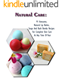 Natural Care: 91 Awesome, Natural Lip Balms, Soaps And Bath Bombs Recipes For Complete Skin Care At Any Time Of Year: (Soap Making, Organic Lip Balms, ... Bath Bombs) (Essential Oils, Aromatherapy)