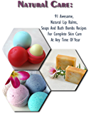 Natural Care: 91 Awesome, Natural Lip Balms, Soaps And Bath Bombs Recipes For Complete Skin Care At Any Time Of Year (English Edition)