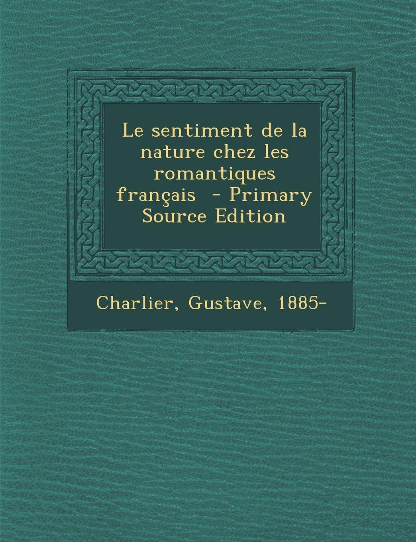 Le sentiment de la nature chez les romantiques français (French Edition) ebook