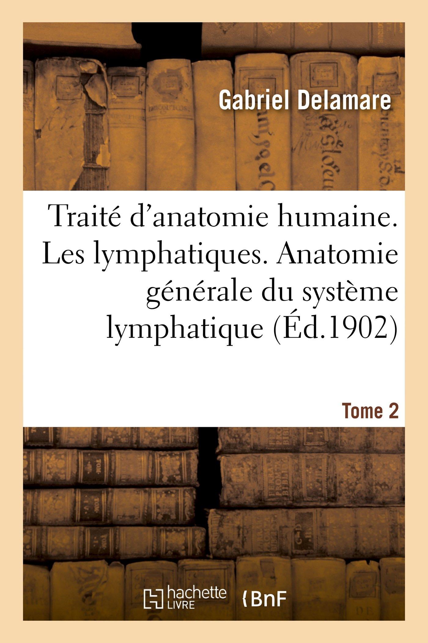 Traité d\'Anatomie Humaine. Tome Deuxième, Les Lymphatiques. Anatomie ...