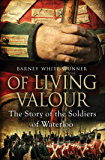 Of Living Valour: The Story of the Soldiers of Waterloo (English Edition)
