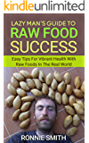 Raw Food: Lazy Man's Guide To Raw Food Success (raw food, raw vegan, raw food diet, raw vegan diet, 801010, 801010 diet,) (English Edition)