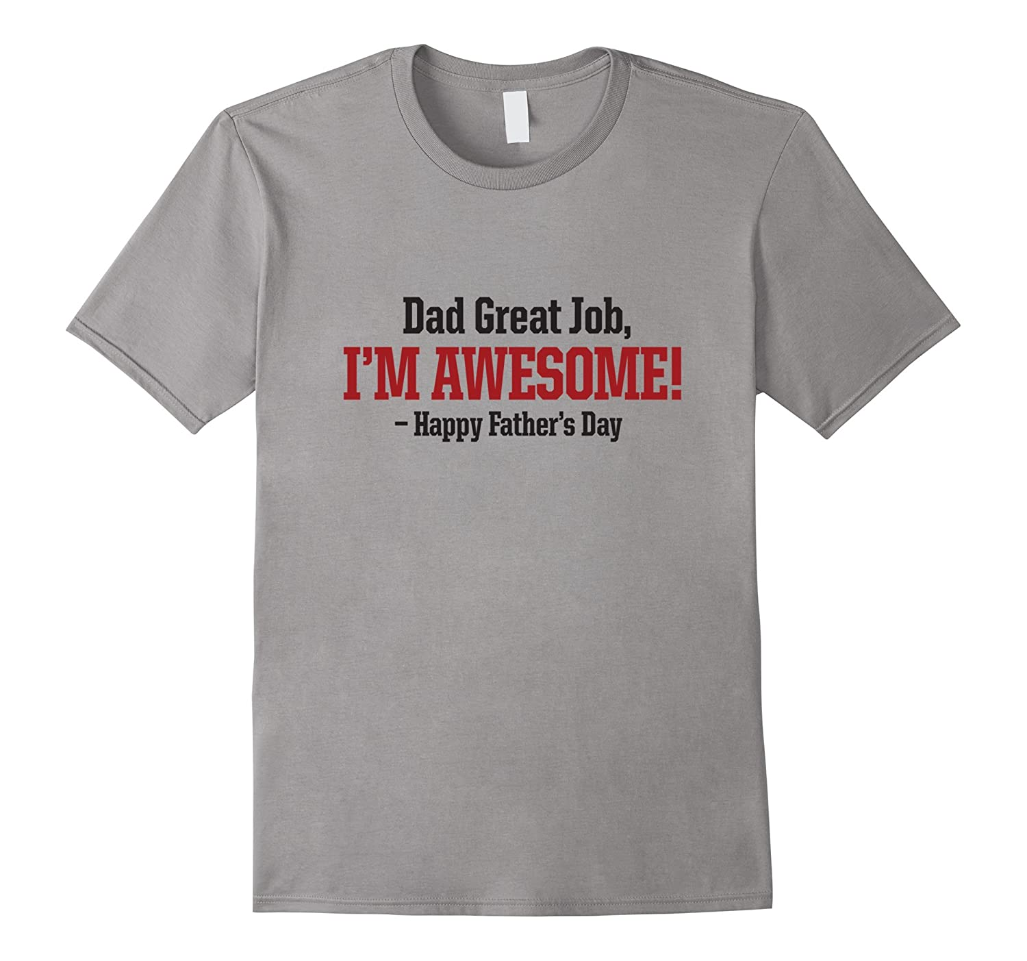 Dad Great Job I'm Awesome! Happy Father's Day T-shirt-Art