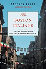 The Boston Italians: A Story of Pride, Perseverance, and Paesani, from the Years of the Great Immigration to the Present Day Paperback