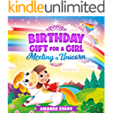 Birthday Gift For A Girl: Meeting A Unicorn: A unicorn kids book about Friendship, Gratitude, Acceptance