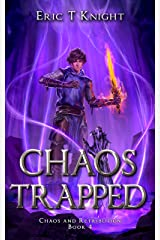 Chaos Trapped: A Coming of Age Epic Fantasy Adventure (Chaos and Retribution Book 4) Kindle Edition