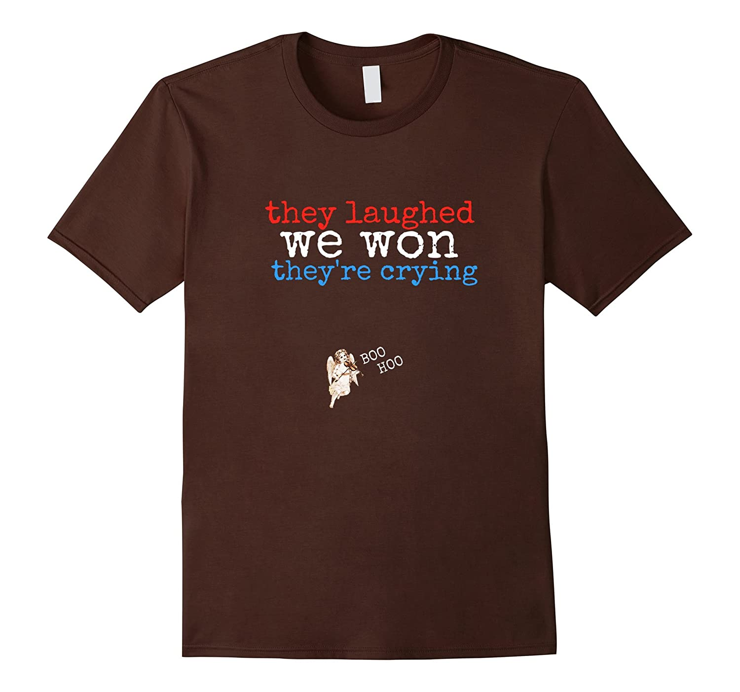 They Laughed, We Won, They're Crying Pro-Trump T-Shirt