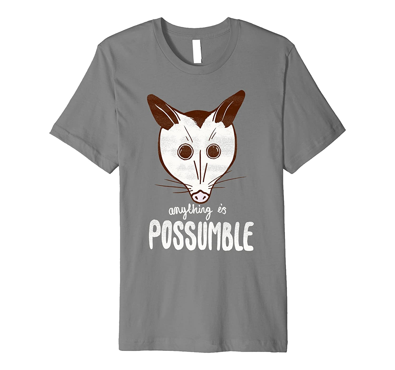 Anything Is Possumble – Cute Funny Possum Shirt