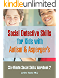 Six-Minute Social Skills Workbook 2: Social Detective Skills for Kids with Autism & Aspergers