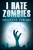 I Hate Zombies: I Hate Zombies #1