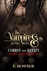 The Vampire and His Alpha Mate: Camron and Hayley: Deadly Secrets Novella Kindle Edition
