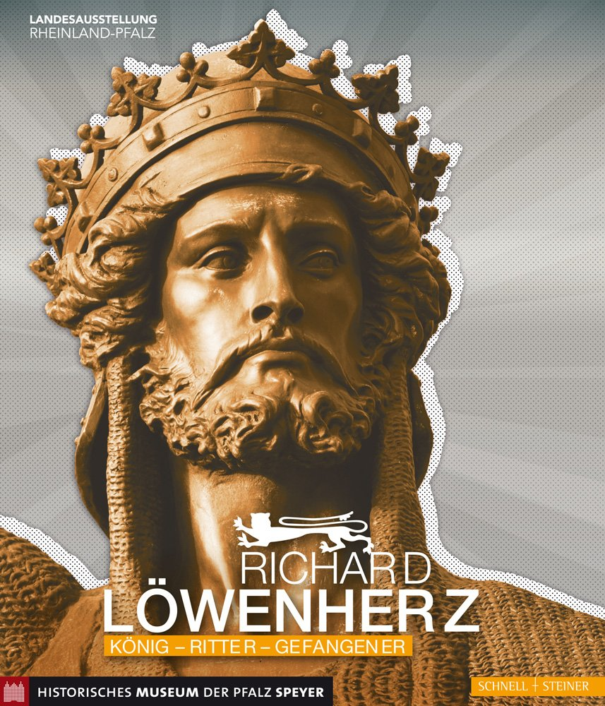 Richard Löwenherz: König - Ritter - Gefangener