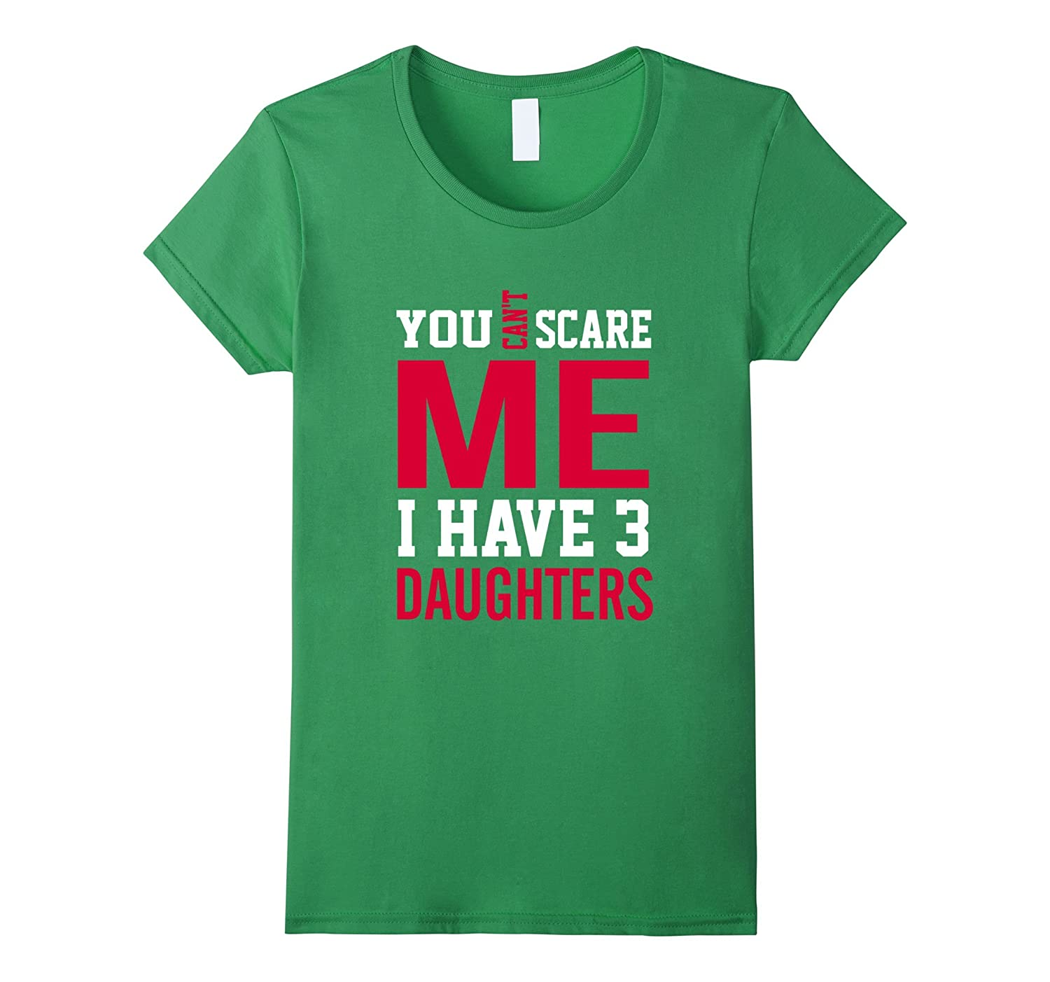Popular Funny You Cannot Scare Me I Have 3 Daughters T-shirt