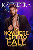 Nowhere Left to Fall (The Royal Trilogy Book 1)