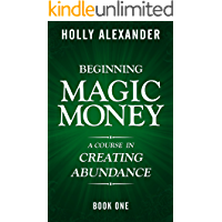 Beginning Magic Money: A Course in Creating Abundance, Book One (Magic Money Books 1)