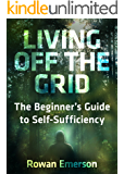 Living Off the Grid: The Beginner's Guide to Self-Sufficiency