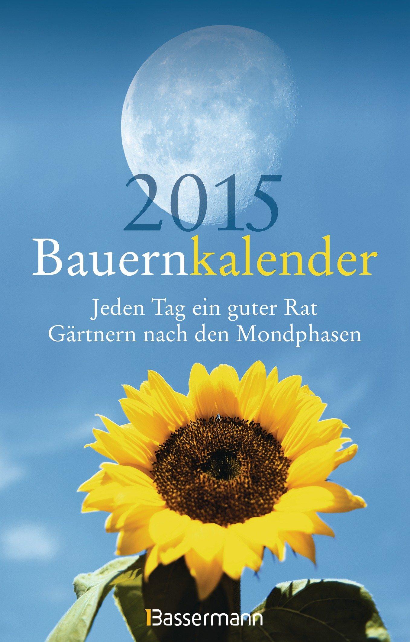 Bauernkalender 2015: Jeden Tag ein guter Rat. Gärtnern nach den Mondphasen
