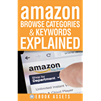 Writing A Book: Amazon Browse Categories and Keywords Explained: A Guide On How To Write Your Book Today Using Amazon Browse Categories and Keywords (Writing Tips and Tools 3)