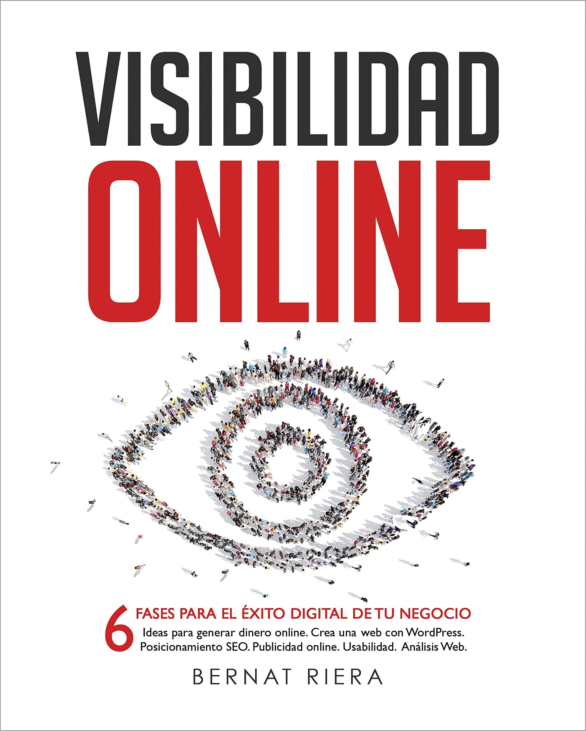 Visibilidad Online - Marketing Digital 2019 - Crear Web con WordPress, Posicionamiento SEO, Google Analytics, Publicidad Online, Facebook y Usabilidad: ... para Empresas y Emprendedores en 2019