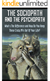 The Sociopath And The Psychopath - What's The Difference And How Do You Keep These Crazy MF's Out Of Your Life