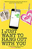 I Just Want to Hang Out With You (I Just Want to Pee Alone Book 7)