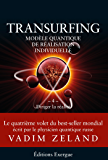 Transurfing T4 - Modèle quantique de réalisation individuelle : Diriger la réalité