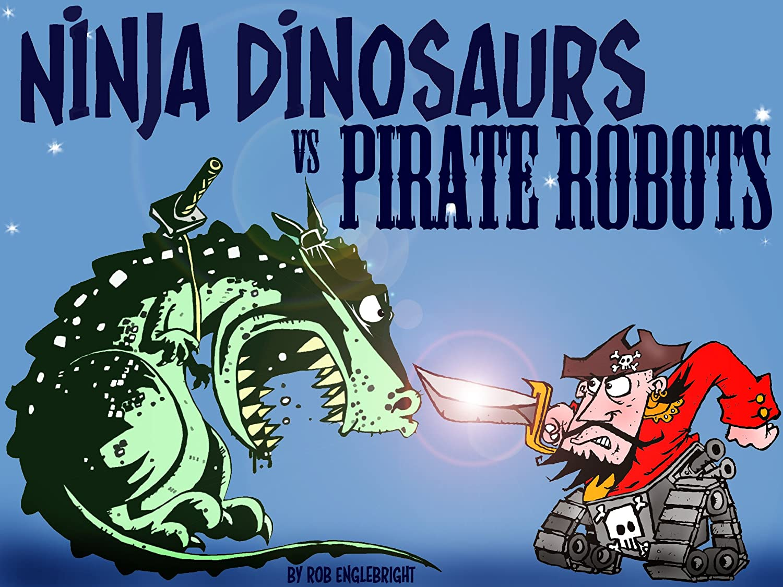 Ninja Dinosaurs versus Pirate Robots (English Edition) eBook ...