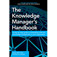 The Knowledge Manager's Handbook: A Step-by-Step Guide to Embedding Effective Knowledge Management in your Organization