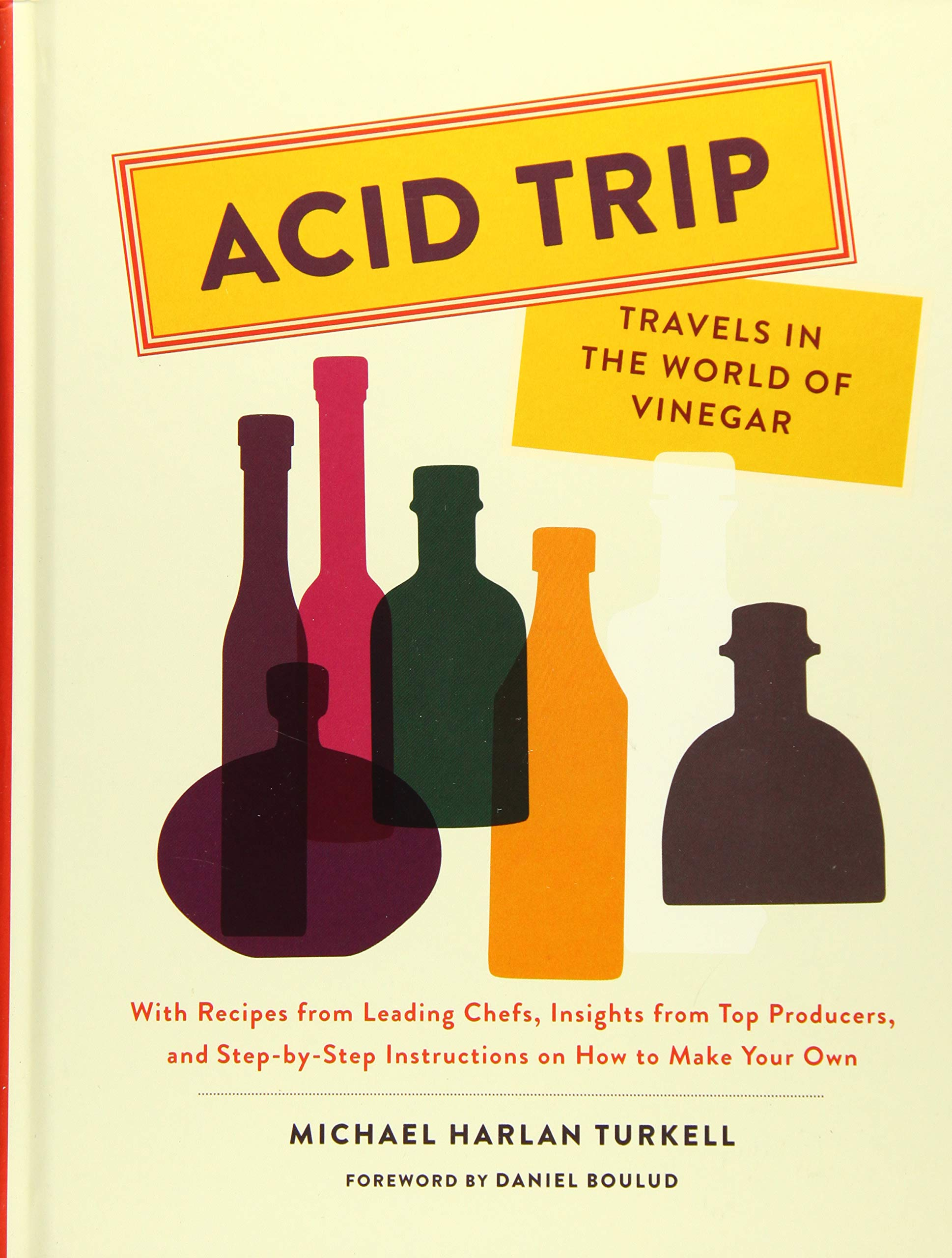 Acid Trip: Travels in the World of Vinegar: With Recipes