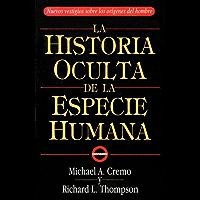 La Historia Oculta De La Especie Humana (The Hidden History of the Human Race in Spanish) (Spanish Edition)
