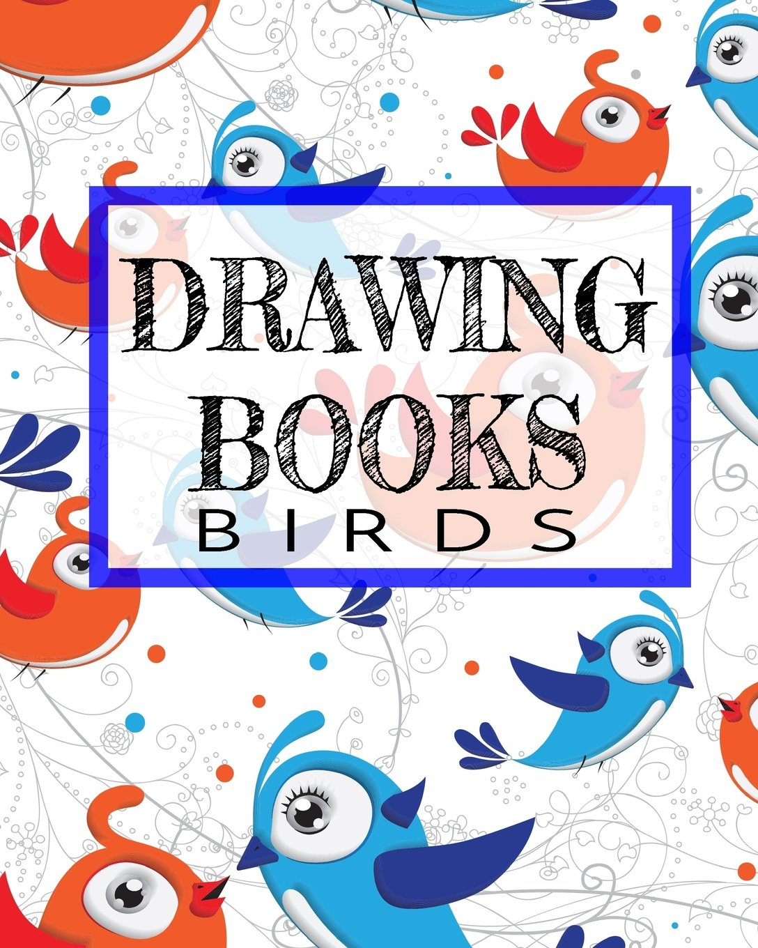 Drawing Books Birds: Blank Journals To Write In, Doodle In, Draw In Or Sketch In, 8